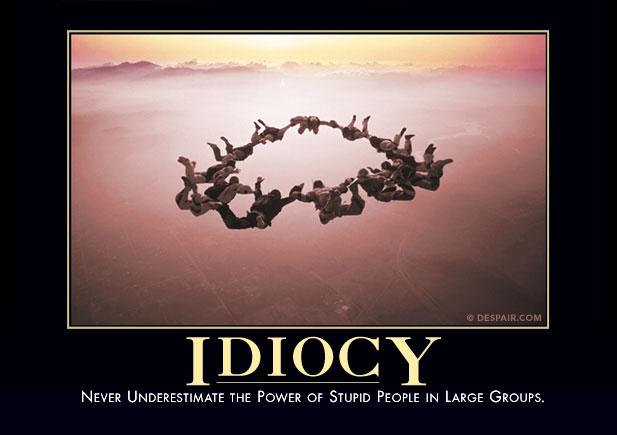 909 - Idiocy
