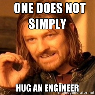 898 - One Does Not Simply Hug An Engineer